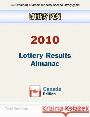 Lottery Post 2010 Lottery Results Almanac, Canada Edition Todd Northrop 9780982627235