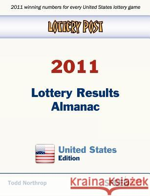 Lottery Post 2011 Lottery Results Almanac, United States Edition Todd Northrop 9780982627242