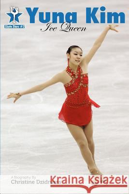 Yuna Kim: Ice Queen: Skate Stars Volume 2 Christine Dzidrums Leah Rendon Joseph Dzidrums 9780982643594
