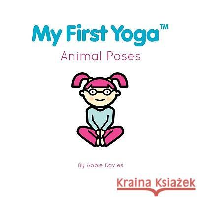 My First Yoga: Animal Poses Abbie Davies Mark Dormand Trevor Steinbacher 9780982655900