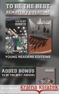 Rematch and Overtime - To Be the Best - Young Readers Edition H. L. Hertel 9780982668436