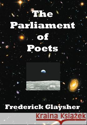 The Parliament of Poets: An Epic Poem Frederick Glaysher 9780982677889 Earthrise Press