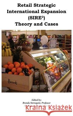 Retail Strategic International Expansion (Sire2) Theory and Cases Brenda J. Sternquist 9780982726006