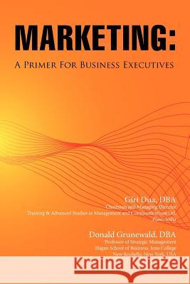 Marketing: A Primer for Business Executives Giri Dua Donald Grunewald 9780982843437