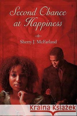 Second Chance at Happiness Sherry J. McFarland 9780982853900