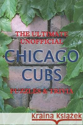 Ultimate Unofficial Chicago Cubs Puzzles & Trivia Dale Ratermann 9780982879207