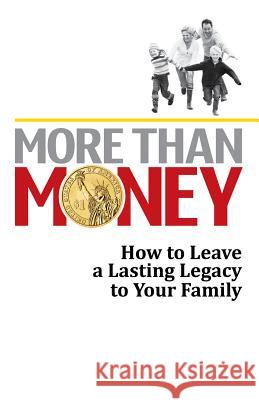 More Than Money: How to Leave a Lasting Legacy to Your Family Leading Attorneys from Aroun 9780982908389