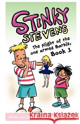 Stinky Stevens: The Plight of the One-Armed Barbie, Book 1 Ron Wheeler Ron Wheeler 9780982937730