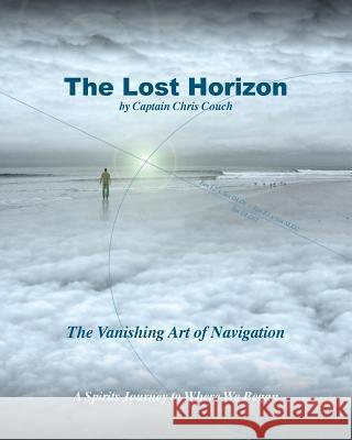 The Lost Horizon: History of Navigation/Poetry of the Sea Christian C. Couch 9780982941522
