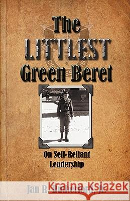 The Littlest Green Beret : Self-Reliance Learned from Special Forces and Self Leadership Honed as a Business Executive Jan R. Rutherford 9780982967683