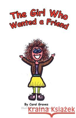 The Girl Who Wanted a Friend Carol Sue Graves 9780983084730