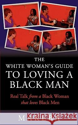 The White Womans Guide to Loving a Black Man Makeba Cavette 9780983174318