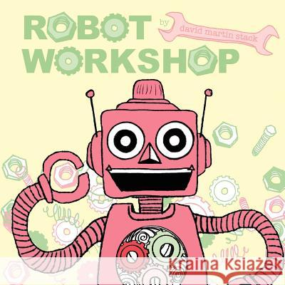 Robot Workshop David Martin Stack David Martin Stack 9780983223412