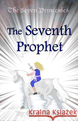 The Seven Princesses: The Seventh Prophet Elizabeth Hunt 9780983227328