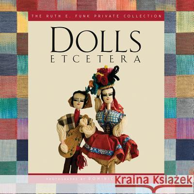 Dolls Etcetera: The Ruth E. Funk Private Collection Ruth E. Funk Dominic Agostini 9780983239871