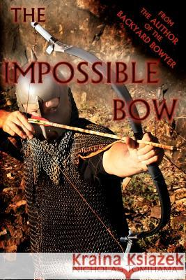 The Impossible Bow: Building Archery Bows with PVC Pipe Nicholas Tomihama 9780983248156