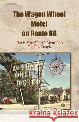 The Wagon Wheel Motel on Route 66 Riva Jane Echols 9780983260509