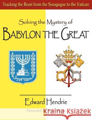 Solving the Mystery of Babylon the Great Edward Hendrie Texe Marrs 9780983262701 Great Mountain Publishing