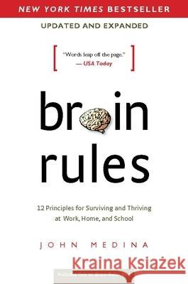 Brain Rules (Updated and Expanded): 12 Principles for Surviving and Thriving at Work, Home, and School John Medina 9780983263371