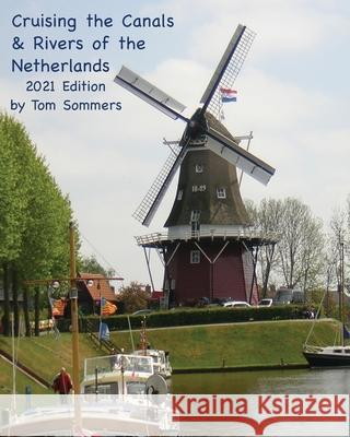 Cruising the Canals & Rivers of the Netherlands Tom Sommers 9780983284123