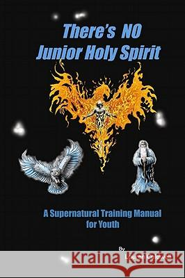 There's No Junior Holy Spirit: A Supernatural Training Manual for Youth Lauren Caldwell Matthew Butcher 9780983337720