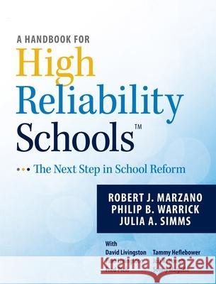A Handbook for High Reliability Schools: The Next Step in School Reform Robert Marzano Phil Warrick Julia Simms 9780983351276