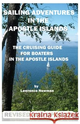 Sailing Adventures in the Apostle Islands Lawwrence W. Newman Lawrence W. Newman Lawrence W. Newman 9780983392101