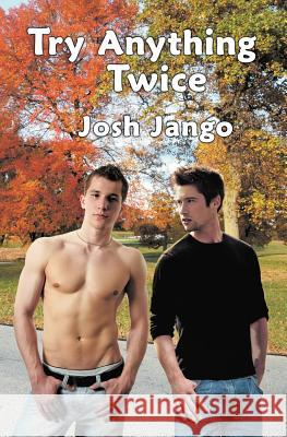 Try Anything Twice : A Gay Man's Erotic Friendship with a Free-Spirited Straight Man Josh Jango 9780983452669