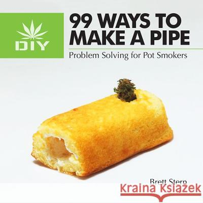99 Ways to Make a Pipe: Problem Solving for Pot Smokers Brett Stern 9780983491781