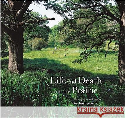 Life and Death on the Prairie Stephen Longmire Stephen Longmire 9780983497806