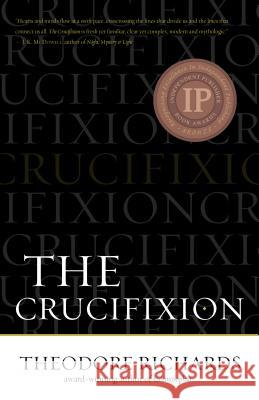 The Crucifixion Theodore Richards 9780983585268
