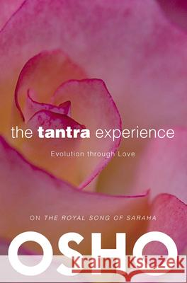 The Tantra Experience: Evolution Through Love: On the Royal Song of Saraha Osho                                     Osho International Foundation 9780983640035