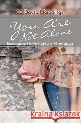You Are Not Alone: Encouragement for the Heart of a Military Spouse Jen McDonald 9780983647720