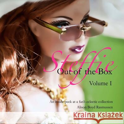 Steffie: Out of the Box: An Inside Peek at a Fan's Eclectic Collection Alison Boyd Rasmussen 9780983681632