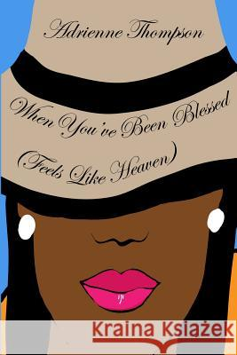 When You've Been Blessed...: Feels Like Heaven Adrienne Thompson Alyndria Mooney 9780983756941 Pink Cashmere Publishing Company