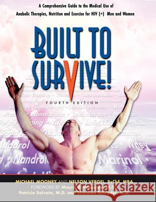 Built to Survive: A Comprehensive Guide to the Medical Use of Anabolic Therapies, Nutrition and Exercise for Hiv+ Men and Women Nelson Vergel Michael Mooney  9780983773993