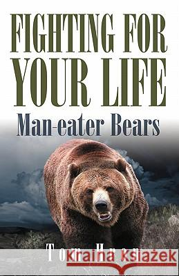 Fighting for Your Life: Man-Eater Bears Tom George Hron 9780984051595