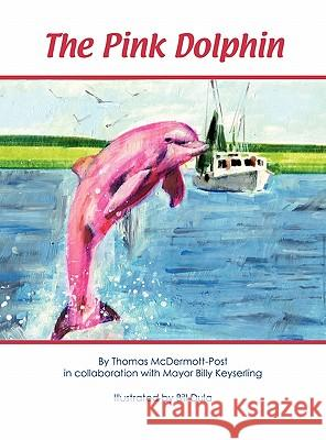 The Pink Dolphin Thomas McDermot Billy Keyserling Bill Dula 9780984108701