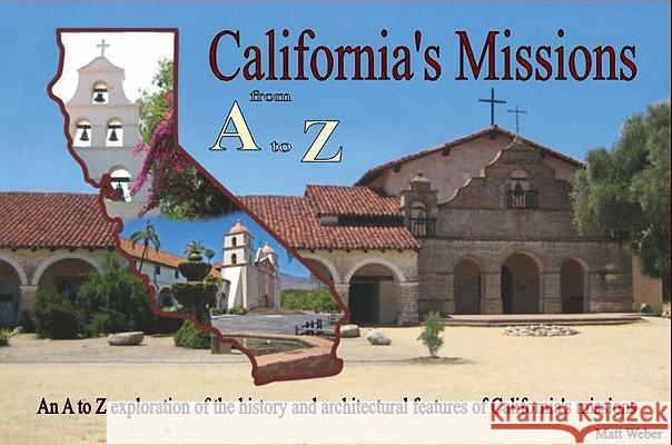 California's Missions from A to Z Matt Weber 9780984193196