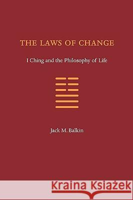 The Laws of Change: I Ching and the Philosophy of Life Jack M. Balkin 9780984253715