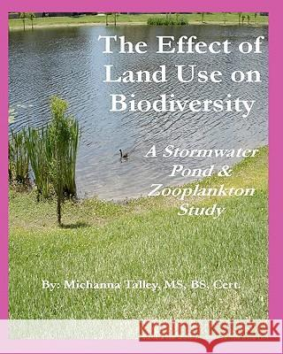 The Effect of Land Use on Biodiversity: A Stormwater Pond & Zooplankton Study Michanna Talley Michanna Talley 9780984268405
