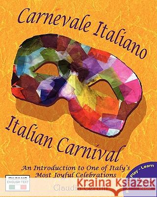 Carnevale Italiano - Italian Carnival: An Introduction to One of Italy's Most Joyful Celebrations Claudia Cerulli 9780984272327