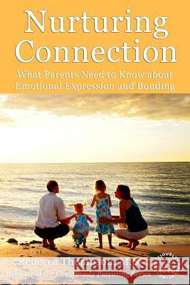 Nurturing Connection: What Parents Need to Know about Emotional Expression and Bonding Rebecca Thompson Amy Rost Susan Stroemel Graham 9780984275694