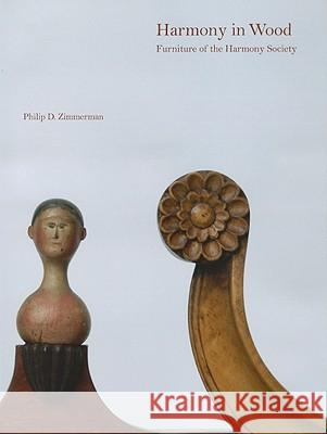 Harmony in Wood: Furniture of the Harmony Society Philip D. Zimmerman 9780984309702