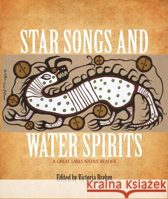 Star Songs and Water Spirits: A Great Lakes Native Reader Victoria Brehm 9780984334001