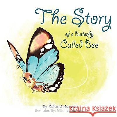 The Story of a Butterfly Called Bee Roland Hansen 9780984342624