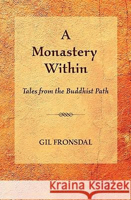 A Monastery Within: Tales from the Buddhist Path Gil Fronsdal 9780984509218
