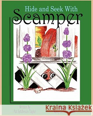 Hide and Seek with Scamper Patricia Taylor Eytcheson Patricia Eytcheson Taylor Nancy Garnett Peterson 9780984563012