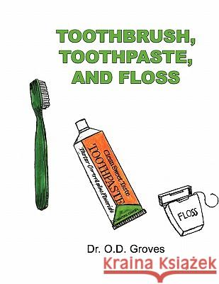 Toothbrush, Toothpaste, and Floss O. D. Groves 9780984597109
