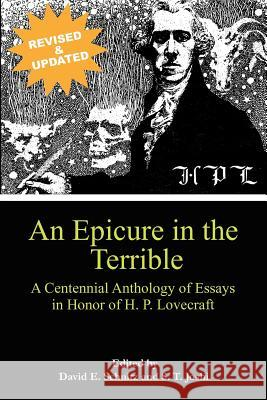 An Epicure in the Terrible : A Centennial Anthology of Essays in Honor of H. P. Lovecraft David E. Schultz S. T. Joshi 9780984638611